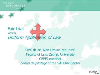 Fair trial versus Uniform Application of Law