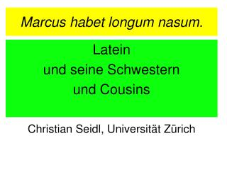 Marcus habet longum nasum.