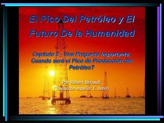 El Pico Del Petróleo y El Futuro De la Humanidad