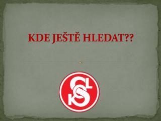 KDE JEŠTĚ HLEDAT??