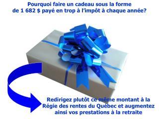 Pourquoi faire un cadeau sous la forme  de 1 682 $ payé en trop à l'impôt à chaque année?