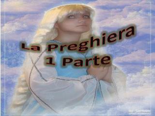 La Preghiera  1 Parte
