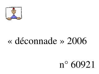«déconnade» 2006                         n° 60921