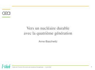 Vers un nucléaire durable avec la quatrième génération Anne Baschwitz