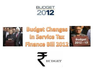 Budget Changes In  S ervice Tax Finance Bill 2012