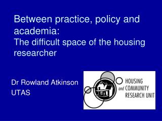Between practice, policy and academia:  The difficult space of the housing researcher