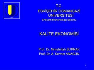 T.C.  ESKİŞEHİR OSMANGAZİ ÜNİVERSİTESİ Endüstri Mühendisliği Bölümü KALİTE EKONOMİSİ