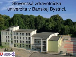 Slovenská zdravotnícka univerzita v Banskej Bystrici.