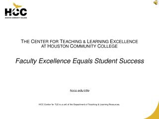 T HE  C ENTER FOR  T EACHING &  L EARNING  E XCELLENCE  AT  H OUSTON  C OMMUNITY  C OLLEGE