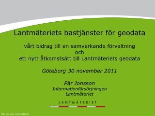Lantmäteriets bastjänster för geodata  vårt bidrag till en samverkande förvaltning och