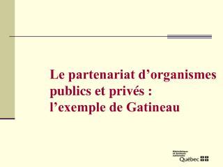 Le partenariat d'organismes publics et privés:  l'exemple de Gatineau