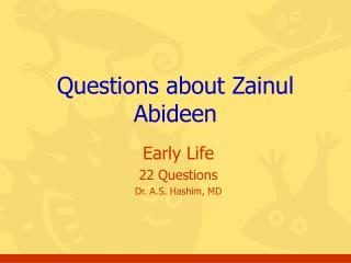 Questions about Zainul Abideen