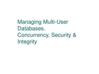 Managing Multi-User Databases. Concurrency, Security  Integrity