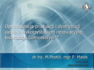 dr inż. M.Postół, mgr P. Małek cas.eu comserver.eu