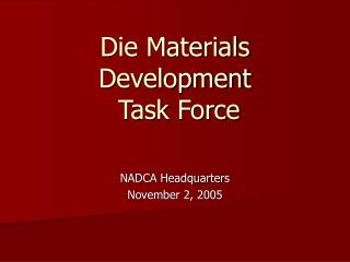 Die Materials Development  Task Force