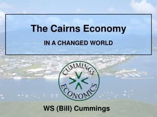 The Cairns Economy IN A CHANGED WORLD