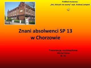 Znani absolwenci SP 13  w Chorzowie