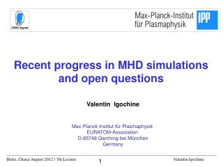 Recent progress in MHD simulations and open questions