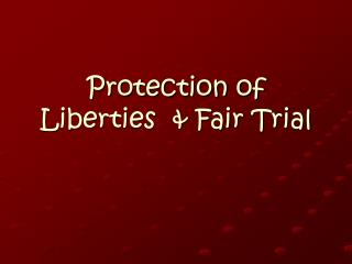 Protection of Liberties  & Fair Trial