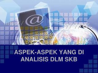 ASPEK-ASPEK YANG DI ANALISIS DLM SKB