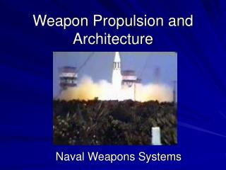 Weapon Propulsion and Architecture