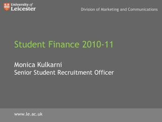 Student Finance 2010-11 Monica Kulkarni Senior Student Recruitment Officer