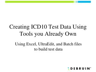 Creating ICD10 Test Data Using Tools you Already Own