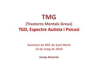 TMG (Trastorns Mentals Greus) TGD , Espectre Autista i Psicosi