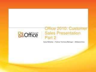 Office 2010: Customer Sales Presentation Part 2