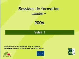 Cette formation est organis e dans le cadre du programme Leader et cofinanc e par du FEOGA-O.