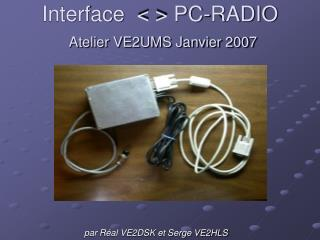 Interface  < > PC-RADIO Atelier VE2UMS Janvier 2007