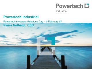 Powertech Industrial Powertech Investors Relations Day   9 February 07  Pierre Nothard,  CEO