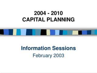 2004 - 2010  CAPITAL PLANNING