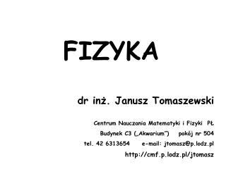 FIZYKA dr in?. Janusz Tomaszewski Centrum Nauczania Matematyki i Fizyki  P?