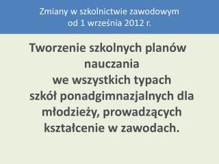 Zmiany w szkolnictwie zawodowym  od 1 września 2012 r.