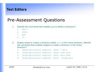 Pre-Assessment Questions  Identify the command that enables you to delete a directory? mkdir rmdir