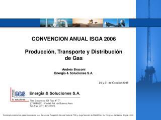 CONVENCION ANUAL ISGA 2006 Producción, Transporte y Distribución de Gas Andrés Braconi