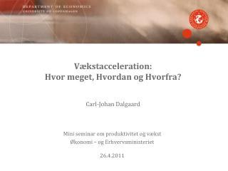 Vækstacceleration:  Hvor meget, Hvordan og Hvorfra? Carl-Johan Dalgaard
