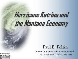 Paul E. Polzin Bureau of Business and Economic Research The University of Montana - Missoula