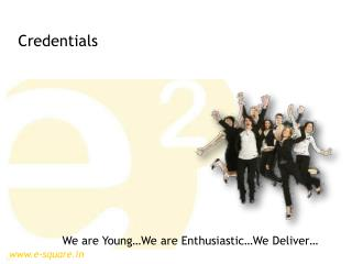 We are Young…We are Enthusiastic…We Deliver…