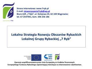 """Lokalna Strategia Rozwoju Obszarów Rybackich  Lokalnej Grupy Rybackiej """"7 Ryb"""""""