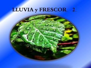 LLUVIA y FRESCOR.   2.