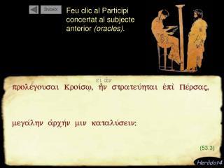 Feu clic al Participi  concertat al subjecte  anterior  (oracles).