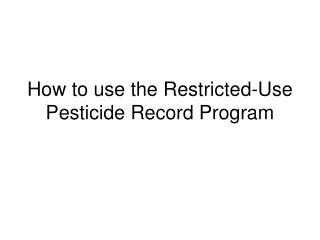How to use the Restricted-Use Pesticide Record Program