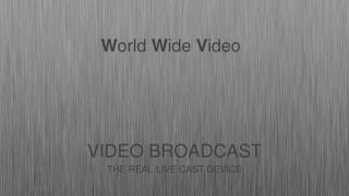 VIDEO BROADCAST