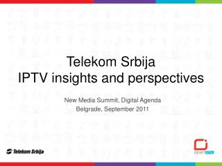 Telekom Srbija IPTV insights and perspectives