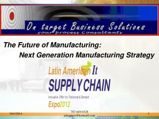 The Future of Manufacturing: 	Next Generation Manufacturing Strategy
