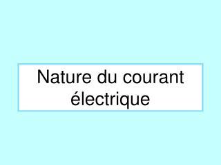 Nature du courant électrique