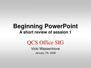 Beginning PowerPoint A short review of session 1