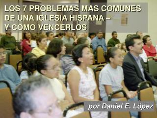 LOS 7 PROBLEMAS MAS COMUNES DE UNA IGLESIA HISPANA –  Y COMO VENCERLOS